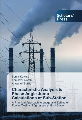 Characteristic Analysis & Phase Angle Jump Calculations at Sub-Station: A Practical Approach to Judge and Estimate Power Quality (PQ) Issues at Grid Station Power Sub-station