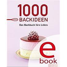 1000 Backideen: Das Backbuch fürs Leben - Alle wichtigen Rezepte fürs Backen (1000 Rezeptideen)