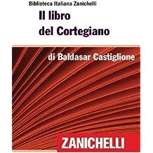 Il libro del Cortegiano (Biblioteca Italiana Zanichelli) (Italian Edition)