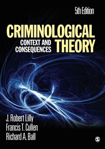 Criminological Theory: Context and Consequences by Lilly, J. (James) Robert, Cullen, Francis T., Ball, Richard 5th (fifth) (2010) Paperback