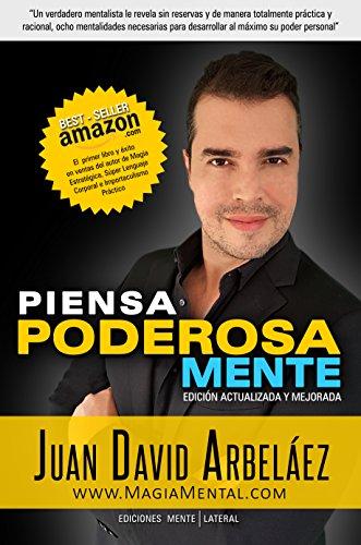 Piensa Poderosamente: Mentalidades para empoderarse y desarrollar al máximo su poder por Juan David Arbelaez