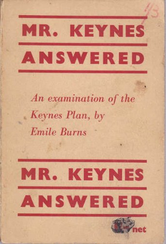 Mr. Keynes Answered : an Examination of the Keynes Plan / by Emile Burns