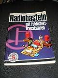 Radiobasteln mit Feldeffekttransistoren. Eine Anleitung zum Selbstbau von einfachen Rundfunkempfängern mit MOS- und Sperrschicht-FETs für Kopfhörer und Lautsprecherempfang.