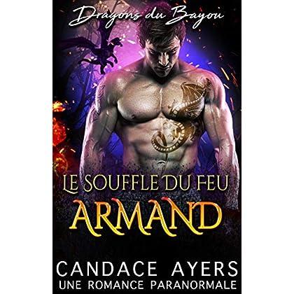 Le Souffle du Feu: Armand: Une Romance Paranormale (Dragons du Bayou t. 5)