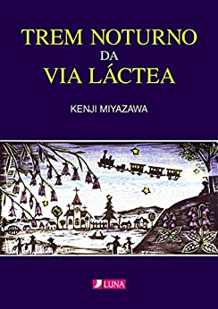 Descargar El Torrent Trem noturno da Via Láctea: GINGA TETSUDO NO YORU (Luna Books Livro 1) Kindle Puede Leer PDF
