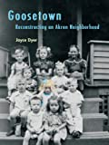 Goosetown: Reconstructing an Akron Neighborhood (Ohio History and Culture) by Joyce Dyer (2012-08-03)