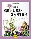 Der Genussgarten: Zier- und Nutzpflanzen gekonnt kombinieren (GU Garten Extra)