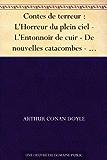 Contes de terreur : L'Horreur du plein ciel - L'Entonnoir de cuir - De nouvelles catacombes - L'Affaire de Lady Sannox - Le Trou du Blue John - Le Chat brésilien