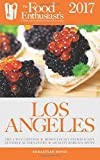 Los Angeles - 2017 (The Food Enthusiast's Complete Restaurant Guide)