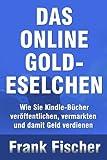 DAS ONLINE GOLD-ESELCHEN - Wie Sie Kindle-Bücher veröffentlichen, vermarkten und damit Geld verdienen