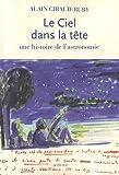 Telecharger Livres Le ciel dans la tete Une histoire de l astronomie (PDF,EPUB,MOBI) gratuits en Francaise