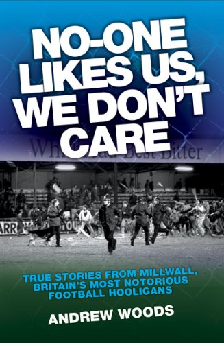 No One Like Us, We Don't Care: True Stories from Millwall, Britain's Most Notorious Football Holigans (Us-fußball-gang)