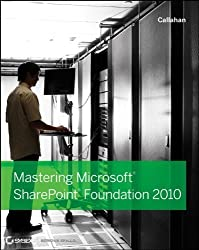 Mastering Microsoft SharePoint Foundation 2010 by Callahan (2011-02-11)
