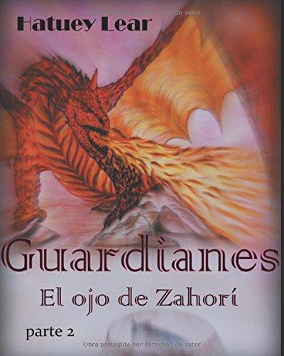 Guardianes: El ojo de Zahorí, parte 2 por Hatuey Lear