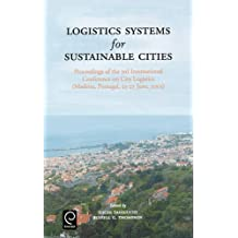 Logistics Systems for Sustainable Cities: Proceedings of the 3rd International Conference on City Logistics (Madeira, Portugal, 25-27 June, 2003)