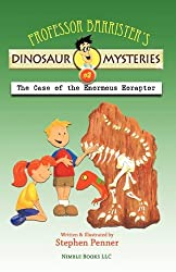 Professor Barrister's Dinosaur Mysteries #3: The Case of the Enormous Eoraptor by Stephen Penner (2010-07-30)