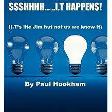 SSSHHHH… ..I.T. HAPPENS! (English Edition)