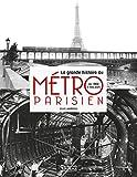 La grande histoire du métro parisien: de 1900 à nos jours...