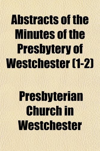 Abstracts of the Minutes of the Presbytery of Westchester (1-2)