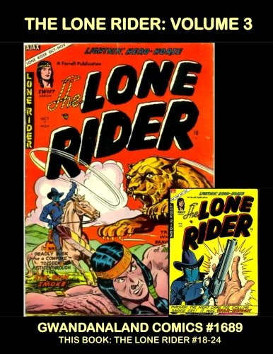 The Lone Rider: Volume 3: Gwandanaland Comics #1689 -- Thrilling Western Adventures with The Real Masked Man! -- This Book: Lone Rider Issues #18-24