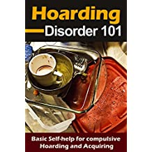 Hoarding: Disorder for beginners - Basic Self-Help for Compulsive Hoarding and Acquiring - Hoarding 101 (Compulsive Behavior and Disorder - Accumulating things) (English Edition)