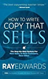 How to Write Copy That Sells: The Step-By-Step System for More Sales, to More Customers, More Often by Ray Edwards (2016-02-16)