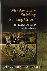 Why Are There So Many Banking Crises?: The Politics and Policy of Bank Regulation by Jean-Charles Rochet (2008-01-23)