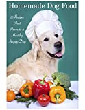 Homemade Dog Food: 20 Recipes That Promote a Healthy Happy Dog