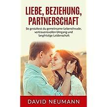 Liebe, Beziehung, Partnerschaft: So gestaltest du gemeinsame Lebensfreude, vertrauensvollen Umgang und langfristige Leidenschaft
