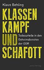 Klassenkampf und Schafott: Todesurteile in den Geheimdiensten der DDR