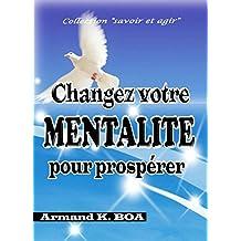 CHANGEZ VOTRE MENTALITE POUR PROSPERER (French Edition)