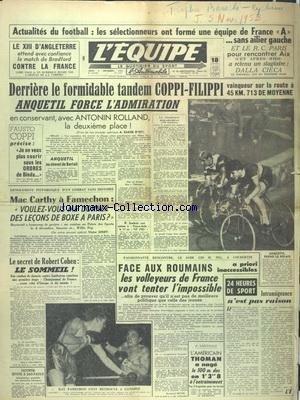 EQUIPE (L') [No 2357] du 05/11/1953 - ACTUALITES DU FOOT - DERRIERE LE FORMIDABLE TANDEM COPPI - FILIPPI - ANQUETIL FORCE L'ADMIRATION EN CONCERVANT AVEC ROLLAND LA 2EME PLACE - ANQUETIL AU CHEVET DE BARTALI - COMBAT - MAC CARTHY A FAMECHON - LE SECRET DE ROBERT COHEN - LE SOMMEIL - VOLLEY A COUBERTIN - A SAO-PAULO - THOMAN A NAGE LE 100 M DOS par Collectif