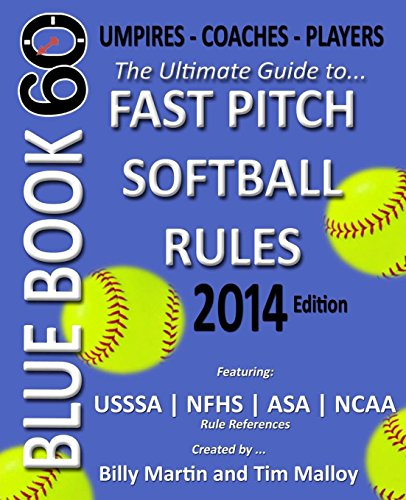 Blue Book 60 - Fast Pitch Softball - 2014: The Ultimate Guide to (NCAA - NFHS - ASA - USSSA) Fast Pitch Softball Rules por Billy Martin