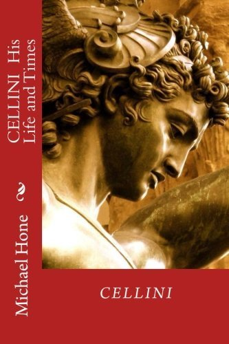 CELLINI His Life and Times by Michael Hone (2014-05-14) (Cellini Time)