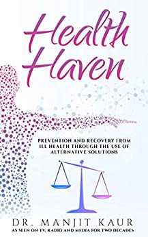 Health Haven: Prevention and recovery from ill health through the use of alternative solutions (English Edition) par [Kaur, Manjit]