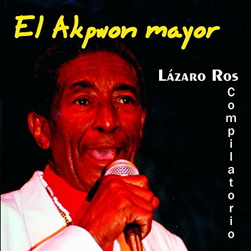 El Akpwon mayor. Compilatorio, de Lázaro Ros y Grupo Olorum