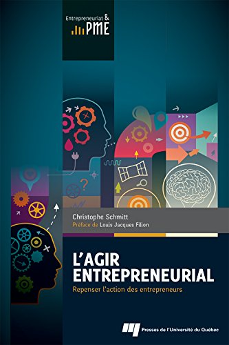 L'agir entrepreneurial : Repenser l'action des entrepreneurs par Christophe Schmitt