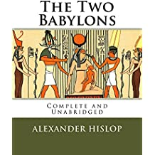 The Two Babylons: The Only Fully Complete 7th Edition! (English Edition)