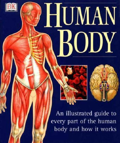 Human Body: An Illustrated Guide To Every Part Of The Human Body And How It Works (June 7, 2001) Paperback