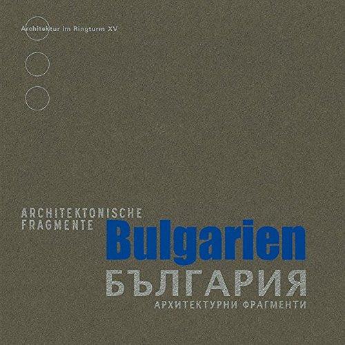 Bulgarien: Architektonische Fragmente (Architektur im Ringturm)