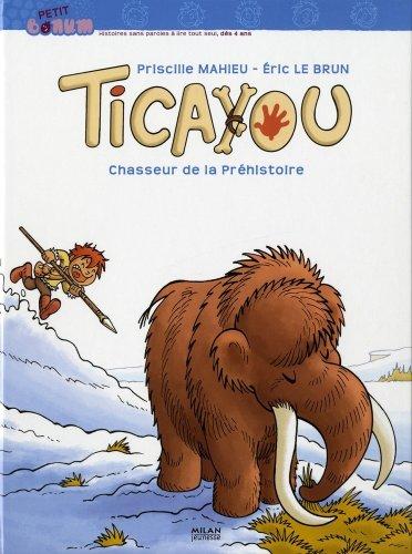 Ticayou : Chasseur de la Prhistoire