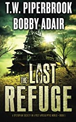 The Last Refuge: A Dystopian Society in a Post Apocalyptic World