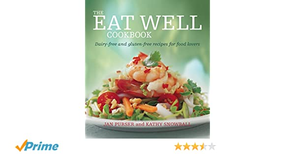 The eat well cookbook gluten free and dairy free recipes for food the eat well cookbook gluten free and dairy free recipes for food lovers amazon jan purser kathy snowball 9781743314845 books forumfinder Choice Image