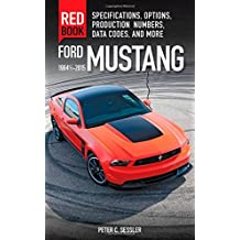 Ford Mustang Red Book 1964 1/2-2015: Specifications, Options, Production Numbers, Data Codes and More