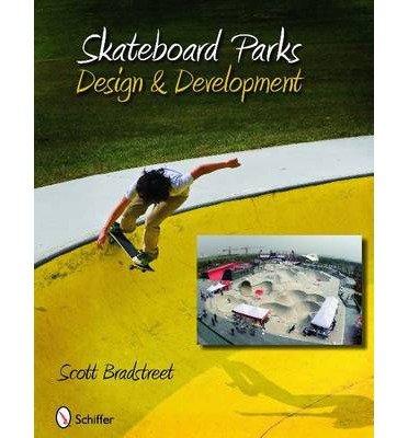 [(Skateboard Parks: Design and Development)] [ By (author) Scott Bradstreet ] [December, 2009] par Scott Bradstreet