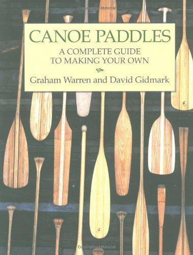 Canoe Paddles: A Complete Guide to Making Your Own by Warren, Graham, Gidmark, David (2001) Paperback
