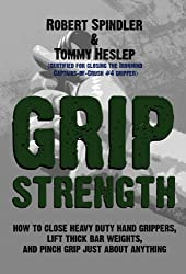 Grip Strength: How to Close Heavy Duty Hand Grippers, Lift Thick Bar Weights, and Pinch Grip Just About Anything (English Edition)