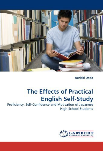 The Effects of Practical English Self-Study: Proficiency, Self-Confidence and Motivation of Japanese High School Students by Nariaki Onda (2010-04-01)