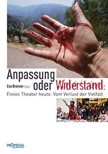 Anpassung oder Widerstand: Freies Theater heute. Vom Verlust der Vielfalt