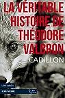 La véritable histoire de Théodore Valbron par Cadillon